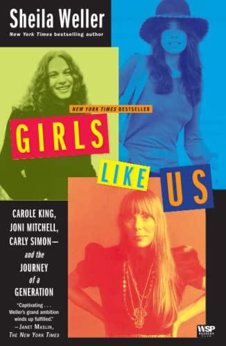 9780743491488: Girls Like Us: Carole King, Joni Mitchell, Carly Simon -- And the Journey of a Generation
