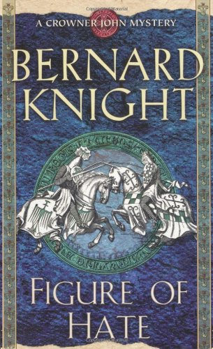 Figure of Hate (A Crowner John Mystery): Knight, Bernard