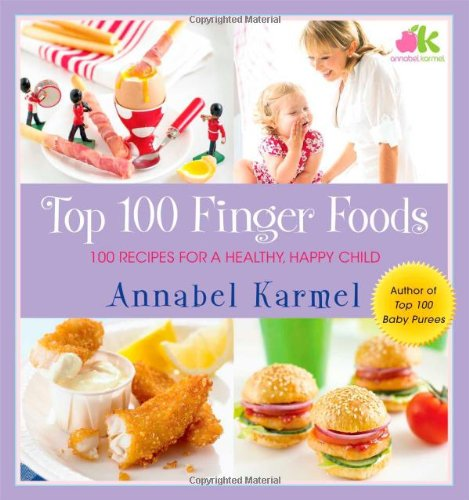 9780743493710: Top 100 Finger Foods: 100 Recipes for a Healthy, Happy Child
