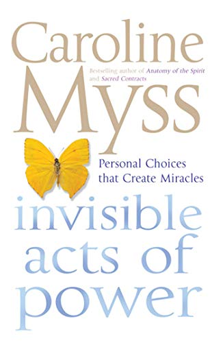 9780743495943: Invisible Acts of Power: Personal Choices That Create Miracles