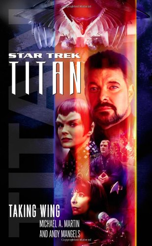 Taking Wing (Star Trek: Titan, Book 1) (0743496272) by Michael A. Martin; Andy Mangels