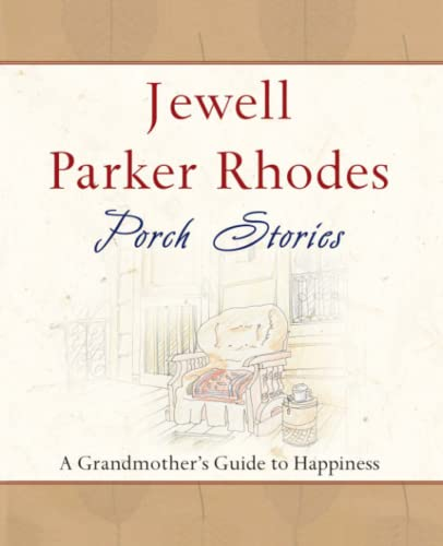 Porch Stories: A Grandmother's Guide to Happiness: Rhodes, Jewell Parker