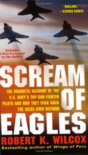9780743497244: Scream of Eagles: The Dramatic Account of the U.S. Navy's Top Gun Fighter Pilots and How They Took Back the Skies Over Vietnam