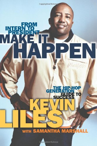 Make It Happen: The Hip-Hop Generation Guide: Liles, Kevin and