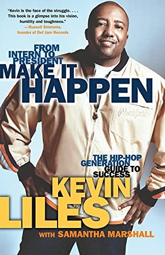 Make It Happen: The Hip-Hop Generation Guide: Kevin Liles, Samantha