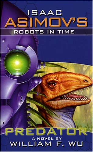 Isaac Asimov's Robots in Time: Book 1: Predator (Bk. 1) (0743497708) by William F. Wu