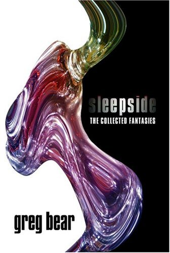 Sleepside: The Collected Fantasies **Signed**: Bear, Greg