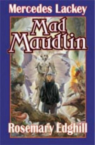 Mad Maudlin (Bedlam's Bard): Lackey, Mercedes; Edghill, Rosemary
