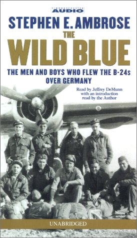 The Wild Blue: The Men and Boys Who Flew the B-24s Over Germany 1944-45 (9780743504706) by Stephen E. Ambrose