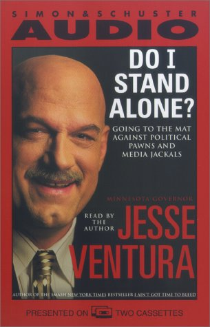 Do I Stand Alone?: Going to the Mat Against Political Pawns and Media Jackals: Ventura, Jesse