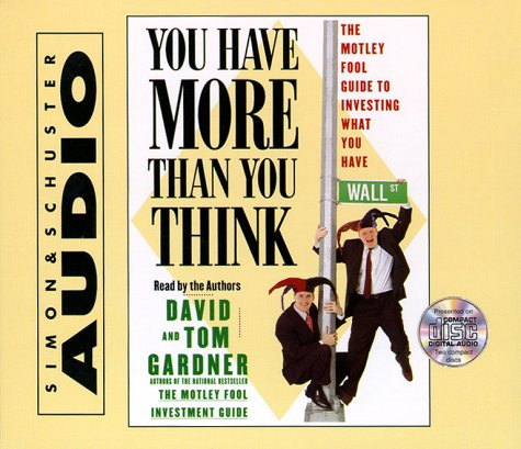 You Have More Than You Think: The Motley Fool Investment Guide To Investing What You Have (9780743506557) by Tom Gardner; David Gardner