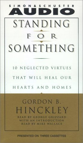9780743507066: Standing For Something: Ten Neglected Virtues That Will Heal Our Hearts And Homes