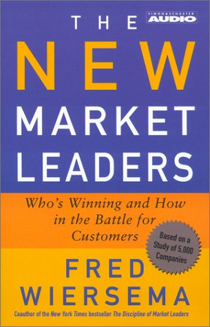 The New Market Leaders: Who's Winning and How in the Battle for Customers: Wiersema, Fred