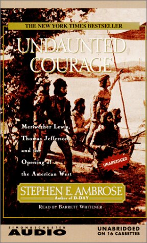 9780743507837: Undaunted Courage : Meriwether Lewis Thomas Jefferson And The Opening Of The American West