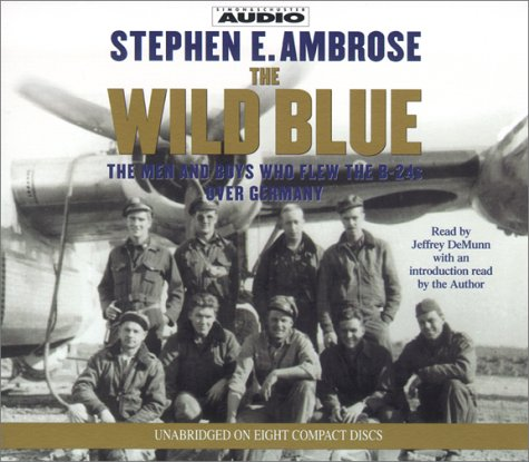9780743507875: The Wild Blue: The Men and Boys Who Flew the B-24s Over Germany 1944-45