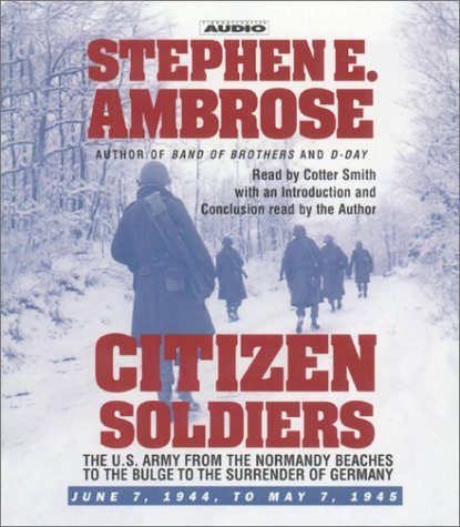 9780743508131: Citizen Soldiers: The U.S. Army from the Normandy Beaches to the Bulge to the Surrender of Germany -- June 7, 1944-May 7, 1945