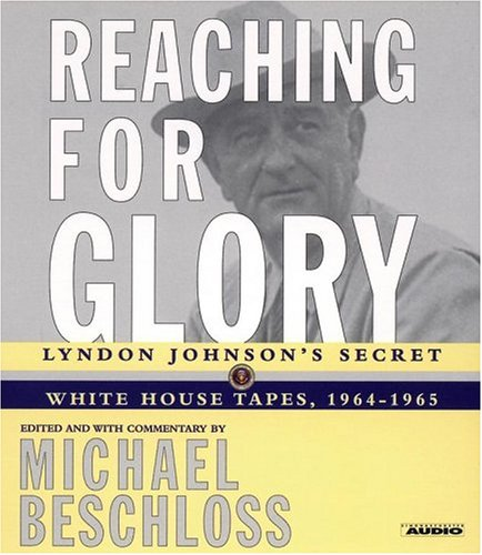 9780743508414: Reaching for Glory: Lyndon Johnson's White House Tapes, 1964-1965