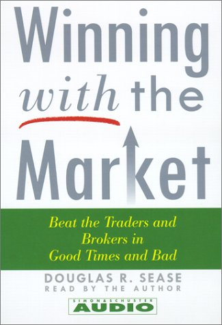 Winning with the Market: Beat the Traders and Brokers in Good Times and Bad: Sease, Douglas R.