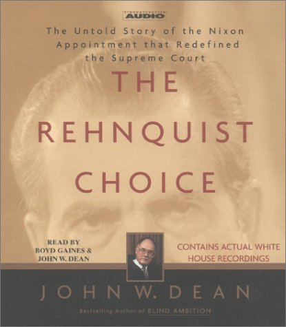 the Rehnquist Choice the untold story of the Nixon appointment that redefined the Supreme Court: ...