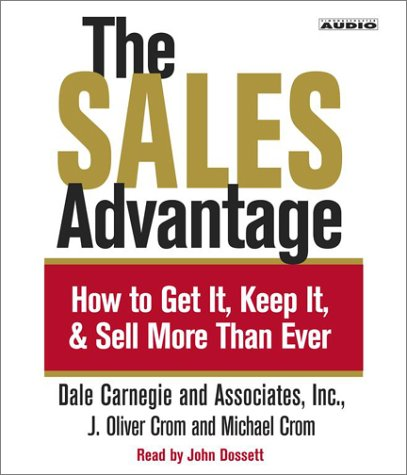 The Sales Advantage: How to Get it, Keep it, and Sell More Than Ever: J. Oliver Crom