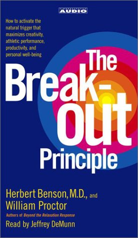 9780743528313: The Breakout Principle: How to Activate the Natural Trigger That Maximizes Creativity, Athletic Performance, Productivity, and Personal Well-Being