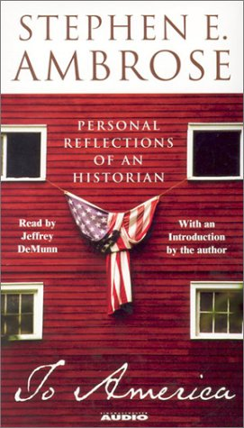 To America: Personal Reflections of an Historian: Ambrose, Stephen