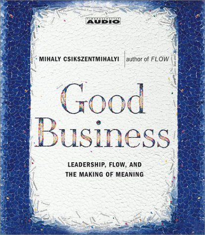9780743530415: Good Business: Leadership, Flow and the Making of Meaning