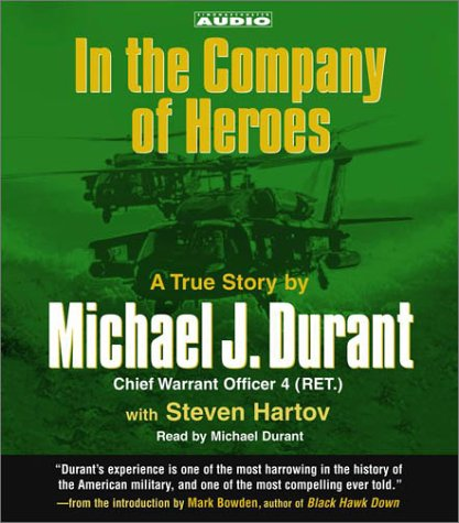 In the Company of Heroes: The True Story of Black Hawk Pilot Michael Durant and the Men Who Fought ...