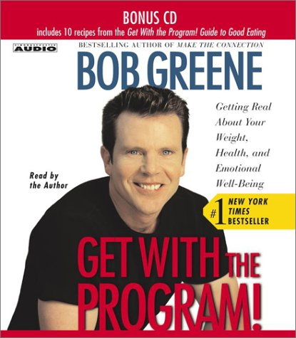 Get with the Program: Getting Real About Your Weight, Health, and Emotional Well-Being: Bob Greene