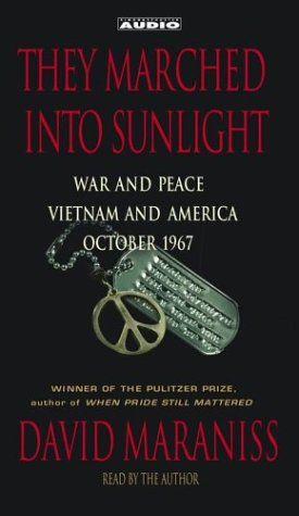 They Marched Into Sunlight: War and Peace Vietnam and America October 1967: Maraniss, David
