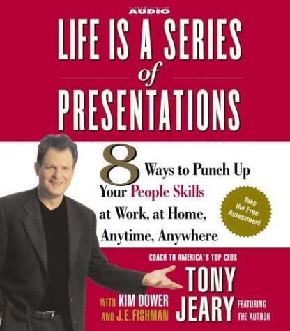9780743535908: Life Is a Series of Presentations: 8 Ways to Punch Up Your People Skills at Work, at Home, Anytime, Anywhere
