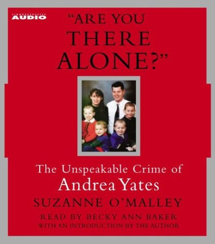 9780743536271: Are You There Alone?: The Unspeakable Crime of Andrea Yates