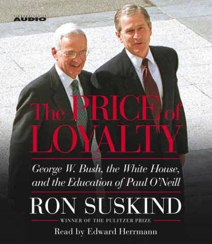 The Price of Loyalty: George W. Bush, the White House, and the Education of Paul O'Neill (0743536517) by Suskind, Ron