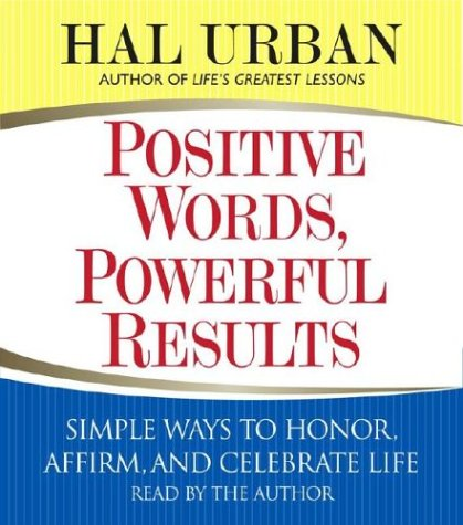 9780743537100: Positive Words, Powerful Results: Simple Ways to Honor, Affirm, and Celebrate Life
