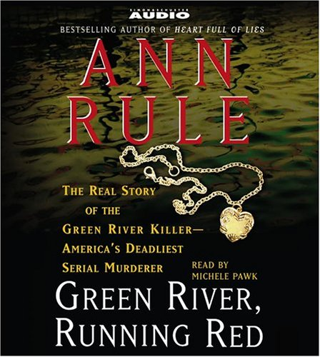 Green River, Running Red: The Real Story of the Green River Killer--Americas Deadliest Serial Murderer (0743538269) by Ann Rule