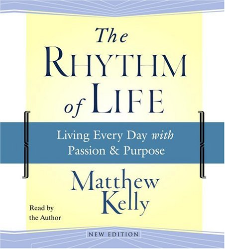 9780743538404: The Rhythm of Life: Living Every Day With Passion & Purpose