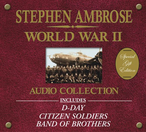 9780743538572: Stephen Ambrose World War II Audio Collection: Includes D-Day, Citizen Soldiers, And Band Of Brothers