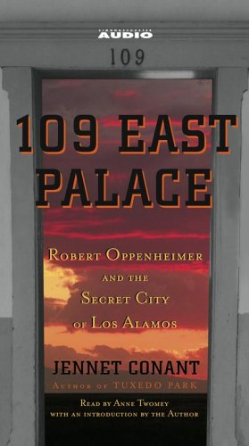 9780743540636: 109 East Palace: Robert Oppenheimer and the Secret City of Los Alamos