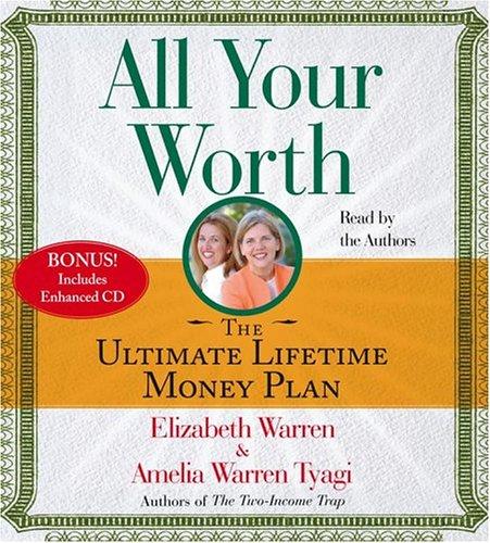 All Your Worth: The Ultimate Lifetime Money Plan: Warren, Elizabeth; Tyagi, Amelia Warren