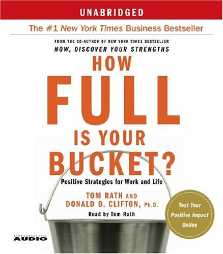 How Full Is Your Bucket?: Positive Strategies for Work and Life (0743544269) by Tom Rath