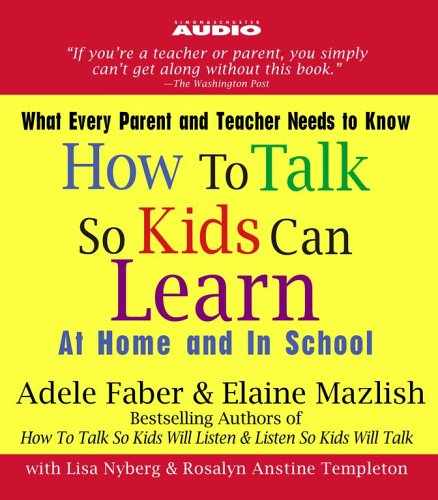 How to Talk So Kids Can Learn: At Home and In School (0743544749) by Adele Faber; Elaine Mazlish