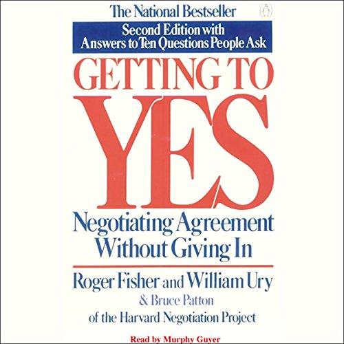 Getting to Yes: Negotiating Agreement Without Giving in (0743547624) by Roger Fisher; William Ury; Bruce Patton
