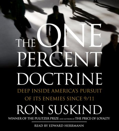 The One Percent Doctrine: Deep Inside America's Pursuits Of Its Enemies Since 9/11: Ron ...