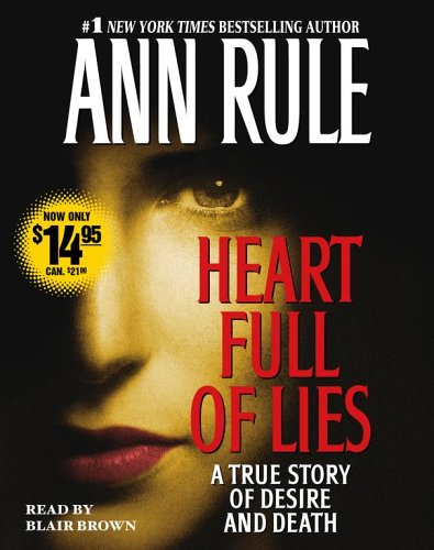 Heart Full of Lies: A True Story of Desire and Death (9780743555203) by Ann Rule