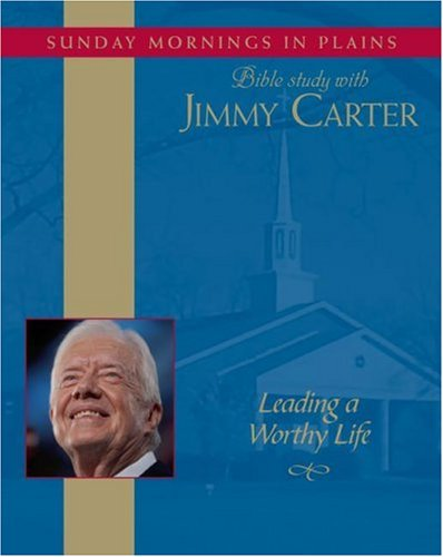 Leading a Worthy Life: Sunday Mornings in Plains: Bible Study with Jimmy Carter: Carter, Jimmy