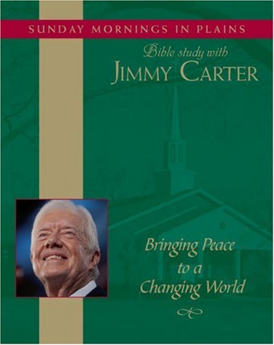9780743567664: Bringing Peace to a Changing World: Sunday Mornings in Plains: Bible Study with Jimmy Carter