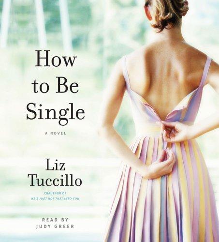 How to be Single: A Novel: Tuccillo, Liz