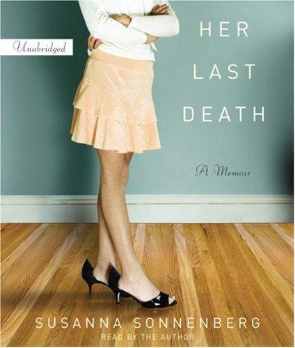 Her Last Death: A Memoir: Sonnenberg, Susanna