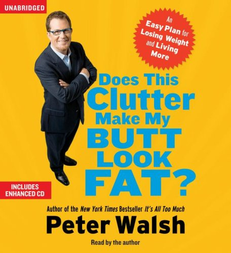 9780743570404: Does This Clutter Make My Butt Look Fat?: An Easy Plan for Losing Weight and Living More