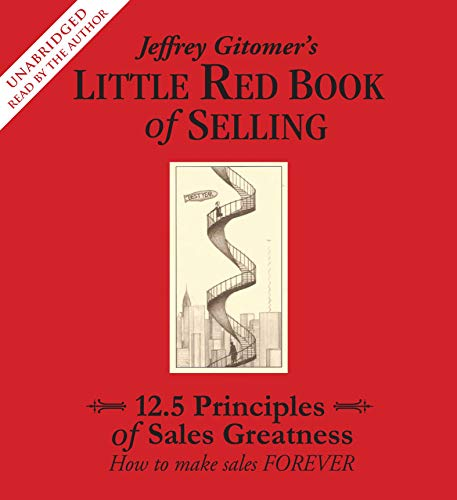 9780743572545: Jeffrey Gitomer's Little Red Book of Selling: 12.5 Principles of Sales Greatness: How to Make Sales Forever